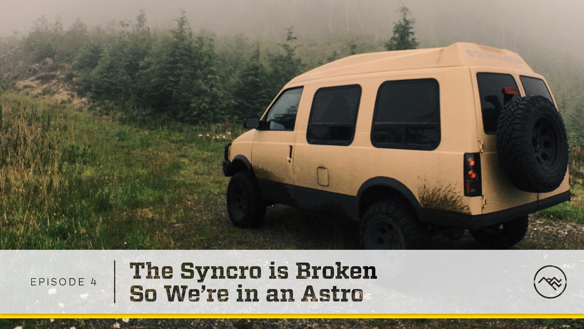 E04 : The Syncro is Broken so We're in an Astro