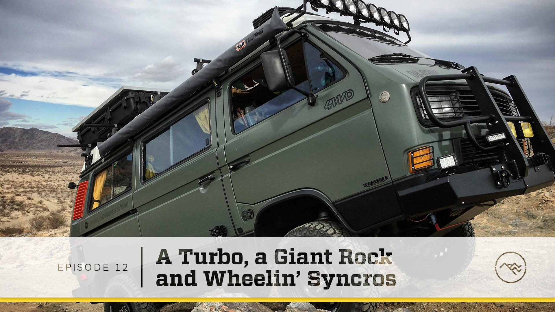 E012 : A Turbo, a Giant Rock, and Wheelin' Syncros