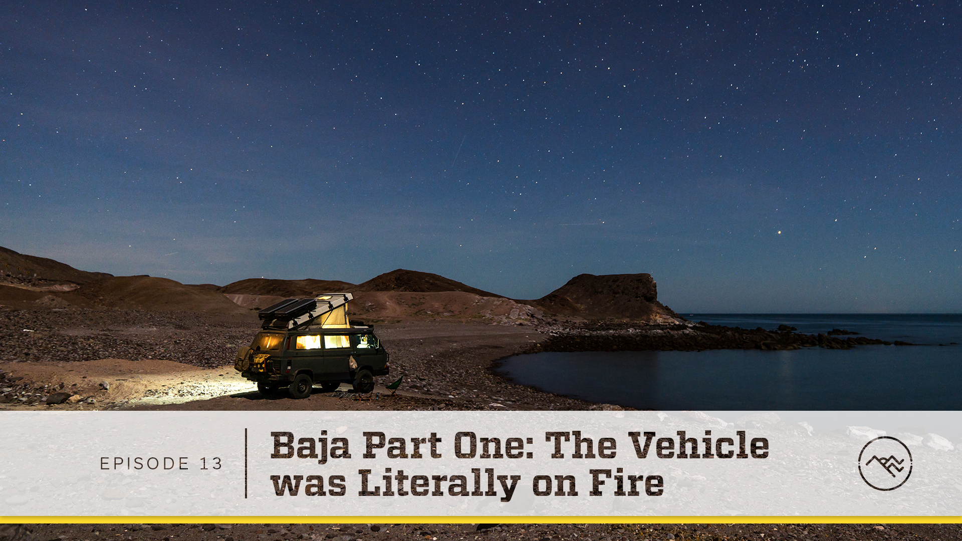 E013 : Baja Part 1– The Vehicle Was Literally on Fire